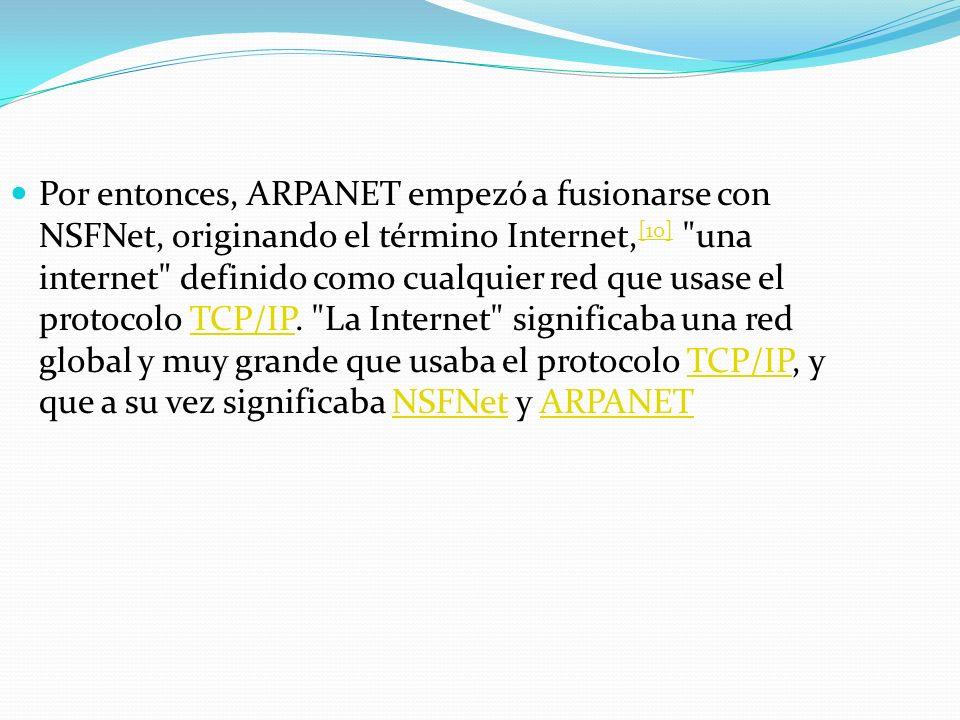 Por entonces, ARPANET empezó a fusionarse con NSFNet, originando el término Internet,[10] una internet definido como cualquier red que usase el protocolo TCP/IP.